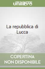 La repubblica di Lucca libro di Manselli Raoul
