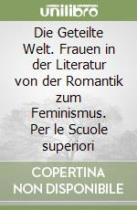 die geteilte welt frauen in der literatur von der romantik zum feminismus per le scuole. Black Bedroom Furniture Sets. Home Design Ideas