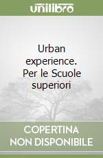 Urban experience. Per le Scuole superiori libro di Corrado Guglielmo - Stagno Laura