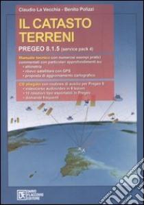 Il catasto terreni. Pregeo 8.1.5 (service pack 4). Con CD-ROM libro di La Vecchia Claudio - Polizzi Benito