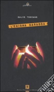 L'enigma Barabba libro di Toscano Salvo