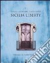 Sicilia liberty. Ediz. illustrata libro