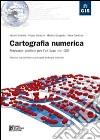 Cartografia numerica. Manuale pratico per l'utilizzo dei GIS. Con CD-ROM libro