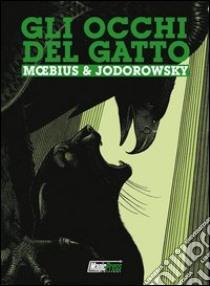 Gli occhi del gatto. L'integrale libro di Jodorowsky Alejandro - Moebius