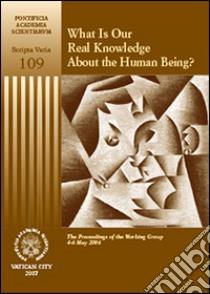What is our real knowledge about the humain being? The proceedings of the working group (4-6 May 2006) libro