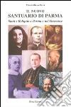 Il nuovo santuario di Parma. Vol. 3: I fondatori di congregazioni religiose libro