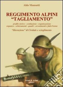 Reggimento alpini «Tagliamento». 1943-45 libro di Mansutti Aldo