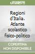 Regioni d'Italia. Atlante scolastico fisico-politico libro
