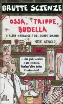 Ossa, trippe, budella e altre meraviglie del corpo umano libro di Arnold Nick