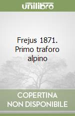 Frejus 1871. Primo traforo alpino libro di Altara Edoardo