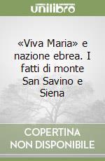 «Viva Maria» e nazione ebrea. I fatti di monte San Savino e Siena libro di Gallorini Santino