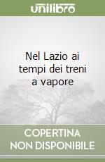 Nel Lazio ai tempi dei treni a vapore libro di Muscolino Piero