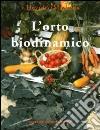 L'orto biodinamico. Verdura, frutta, fiori, prati con il metodo biodinamico libro