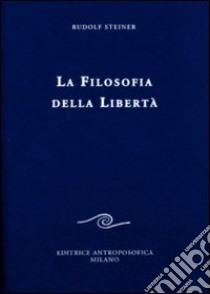La filosofia della libertà. Linee fondamentali di una moderna concezione del mondo libro di Steiner Rudolf