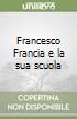 Francesco Francia e la sua scuola libro