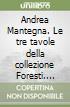 Andrea Mantegna. Le tre tavole della collezione Foresti libro