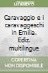 Caravaggio e i caravaggeschi in Emilia. Ediz. multilingue libro