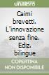 Caimi brevetti. L'innovazione senza fine. Ediz. bilingue libro