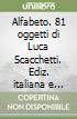 Alfabeto. 81 oggetti di Luca Scacchetti. Ediz. italiana e inglese libro