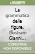 La grammatica delle figure. Illustrare Gianni Rodari. Ediz. italiana e inglese libro
