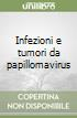 Infezioni e tumori da papillomavirus libro