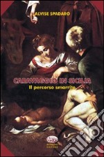 Caravaggio in Sicilia. Il percorso smarrito libro
