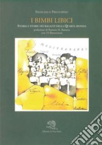I bimbi libici. Storia e storie dei ragazzi della IV Sponda libro di Prestopino Francesco