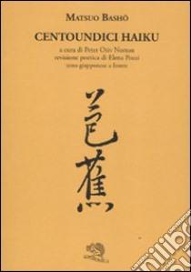 Centoundici haiku. TEsto giapponese a fronte libro di Bashô Matsuo