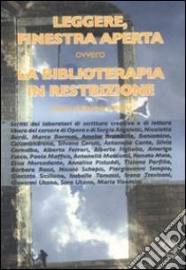Leggere, finestra aperta ovvero la biblioterapia in restrizione libro di Rossi B. (cur.)