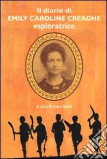Il diario di Emily Caroline Creaghe. Esploratrice libro di Creaghe E. C.