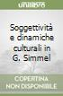 Soggettività e dinamiche culturali in G. Simmel libro