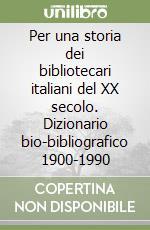 Per una storia dei bibliotecari italiani del XX secolo. Dizionario bio-bibliografico 1900-1990 libro di De Gregori Giorgio - Buttò Simonetta