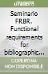 Seminario FRBR. Functional requirements for bibliographic records - Requisiti funzionali per record bibliografici