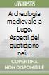 Archeologia medievale a Lugo. Aspetti del quotidiano nei ritrovamenti della Rocca libro