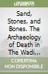 Sand, Stones, and Bones. The Archaeology of Death in The Wadi Tanezzuft Valley (5000-2000 bp). Vol. 1: The Archaeology of Libyan Sahara libro
