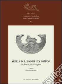 Arredi di lusso in età romana. Da Roma alla Cisalpina libro