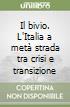 Il bivio. L'Italia a metà strada tra crisi e transizione libro