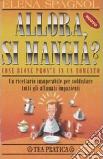Allora, si mangia? libro di Spagnol Elena