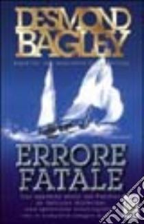 Errore fatale libro di Bagley Desmond