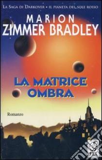 La matrice ombra libro di Zimmer Bradley Marion