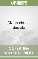 Dizionario del diavolo libro di Bierce G. Ambrose; Almansi G. (cur.)