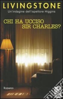 Chi ha ucciso sir Charles? libro di Livingstone J. B.