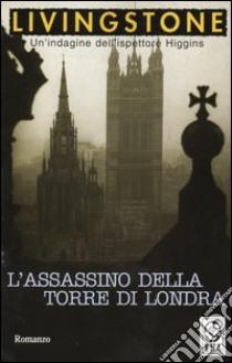 L'assassino della Torre di Londra libro di Livingstone J. B.