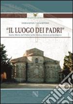 Il luogo dei padri. Santa Maria del patire nella ricerca storica-archeologica. Ediz. illustrata libro