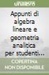 Appunti di algebra lineare e geometria analitica per studenti di ingegneria libro