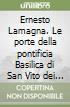 Ernesto Lamagna. Le porte della pontificia Basilica di San Vito dei Normanni. Ediz. illustrata libro
