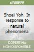 Shoei Yoh. In response to natural phenomena libro