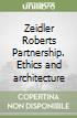 Zeidler Roberts Partnership. Ethics and architecture libro