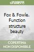 Fox & Fowle. Function structure beauty libro