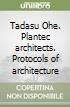 Tadasu Ohe. Plantec architects. Protocols of architecture libro